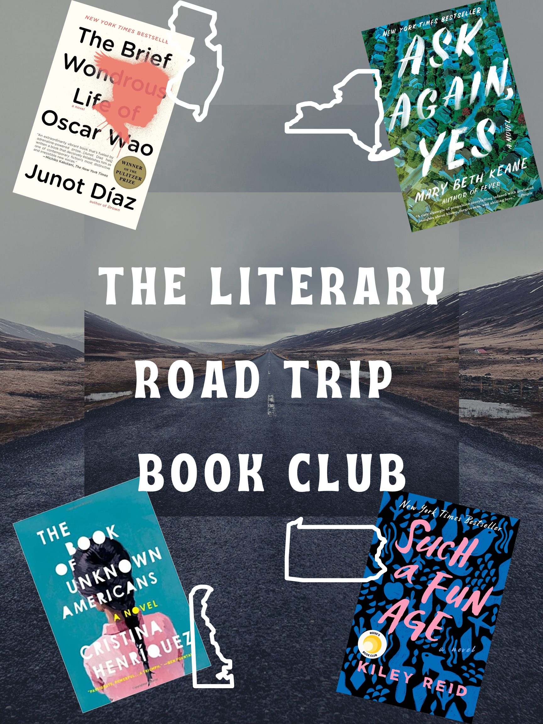 The Literary Road Trip Book Club - Image of a Long Road - Book Covers shown: Cristina Henriquez' The Book of Unknown Americans, Junot Diaz' The Brief Wondrous Life of Oscar Wao,  Mary Beth Keane's Ask Again, Yes, and Kiley Reid's Such a Fun Age